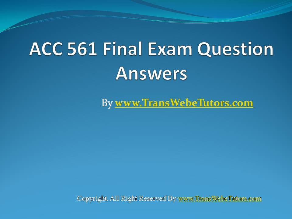 acc 561 final exam latest Acc 561 final exam (latest) a+++++ answer 49which of the following is an advantage of corporations relative to partnerships and sole proprietorships.