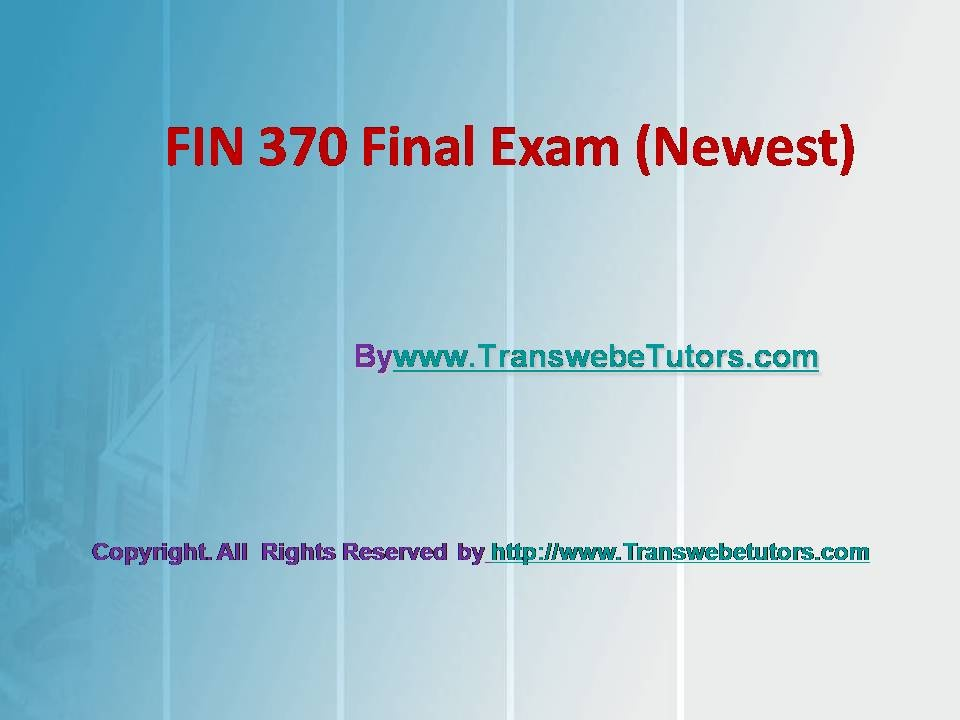 fin 370 final exam and answers Fin 370 final exam  30/30 questions with answers 100% correct 1) the goal of the firm should be a maximization of profits b maximization of shareholder wealth.