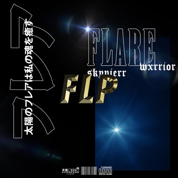 skypierr & wxrrior ~ FLARE FLP