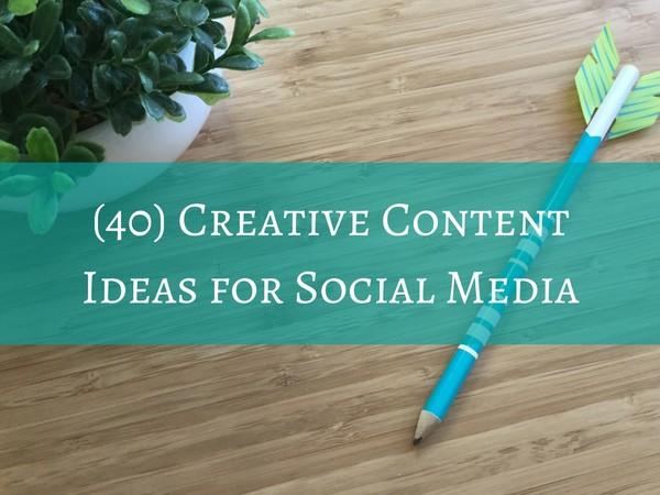 40 Creative Content Ideas for Social Media