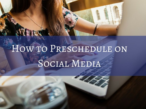 How to Preschedule on Social Media - Facebook, Twitter & Instagram