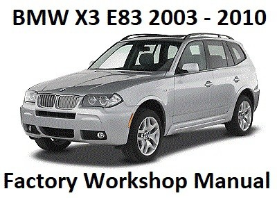 BMW X3 E83 Model Years 2003 to 2010 Repair Manual