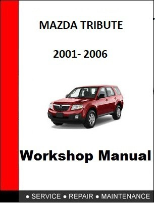MAZDA TRIBUTE 2001 2002 2003 2004 2005 2006 REPAIR MANUAL