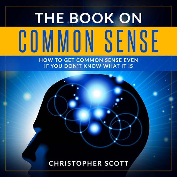 How To Get Common Sense Even If You Don't Know What It Is