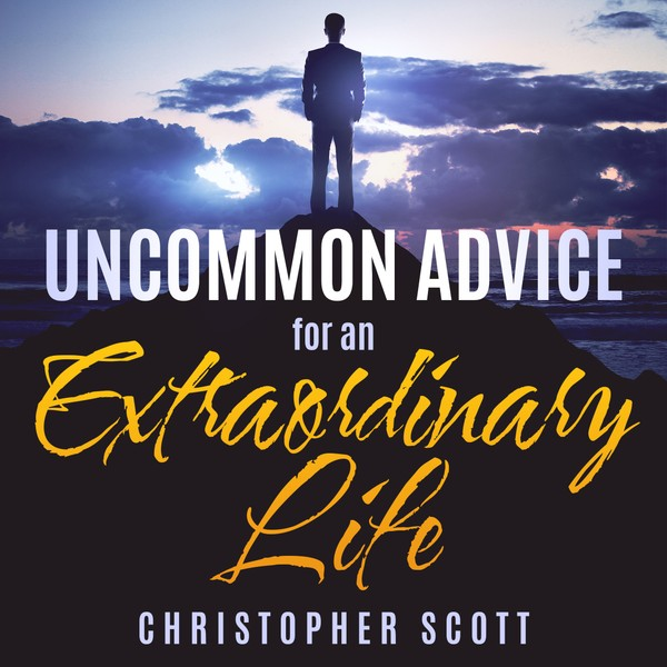 Uncommon Advice for an Extraordinary Life