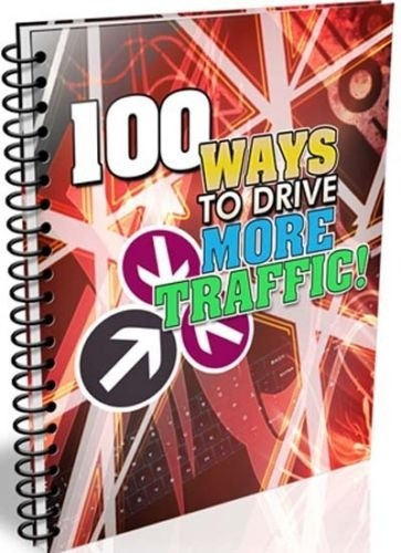 100 WAYS TO DRIVE MORE TRAFFIC  TO YOUR WEBSITE