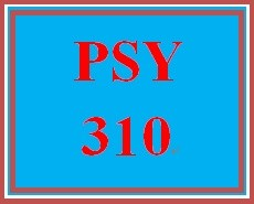 PSY 310 Entire Course