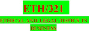 ETH 321 Week 4 Business Entities, Laws, and Regulations Paper