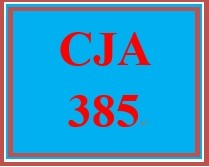 CJA 385 Week 5 Future of Criminal Justice Policy Paper