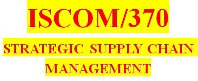 ISCOM 370 Week 1 Supply Chain Management