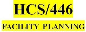 HCS 446 Week 3 Facility Planning – Considerations