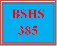 BSHS 385 Entire Course