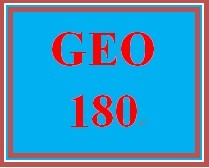 GEO 180 Week 1 An Explanation of Earth