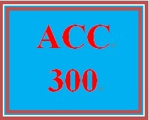 ACC 300 Week 4 Problem Set II