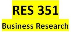RES 351 Week 4 Preparing to Conduct Business Research: Part 3