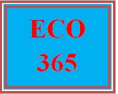 ECO 365 Week 1 Ten Principles of Economics and How Markets Work