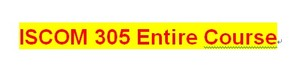 ISCOM 305 Entire Course