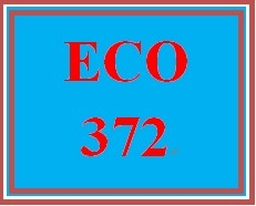 ECO 372 Week 4 Learning Team Paper