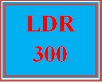LDR 300 Week 5 Leadership Profile Part III (Paper)