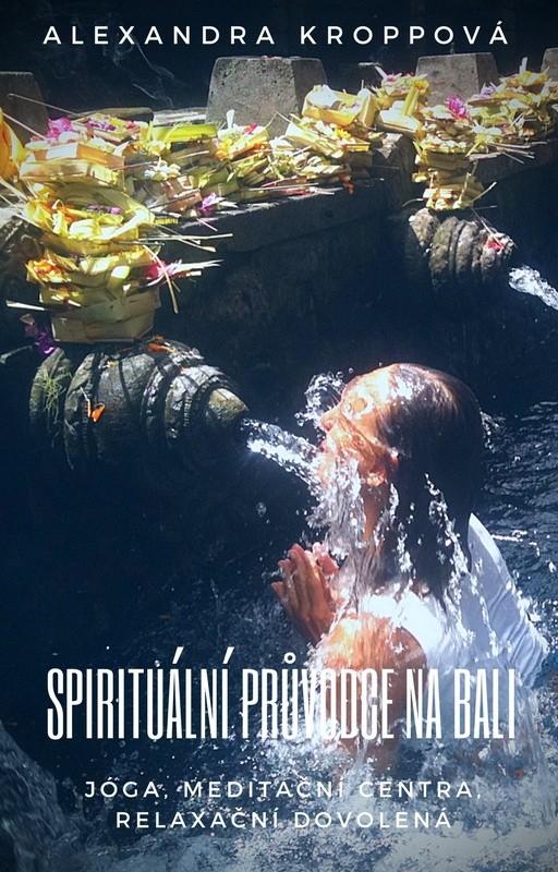 SPIRITUÁLNÍ PRŮVODCE NA BALI - Jóga, meditační centra, relaxační dovolená