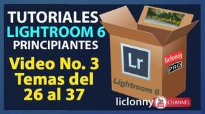 Lightroom 6 Curso completo. Video No. 3. Temas del 26 al 37. Principiantes. liclonny