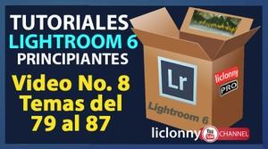 Lightroom 6 Curso completo. Video No. 8. Temas del 79 al 87. Principiantes. liclonny