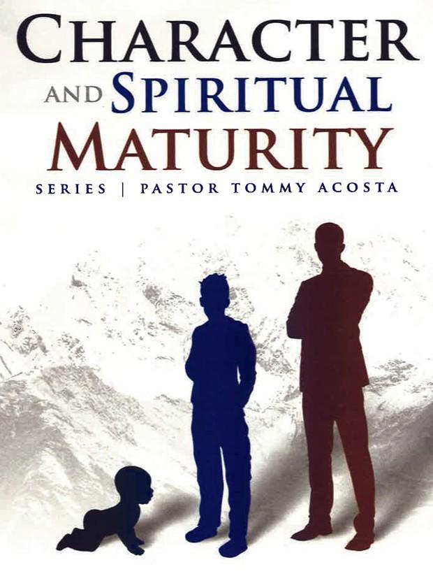 Pastor Tommy Acosta -CHARACTER & SPIRITUAL MATURITY PT 3