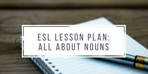 ESL Lesson Plan: All About Nouns