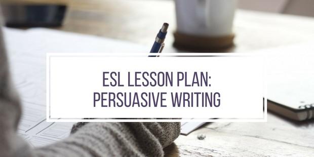 ESL Lesson Plan: Persuasive Writing