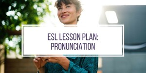 ESL Lesson Plan: Pronunciation
