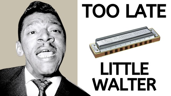 Too Late (Little Walter)