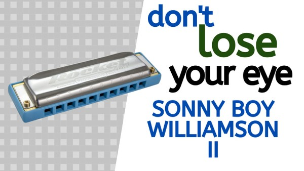 Don't Lose Your Eye (Sonny Boy Williamson II)
