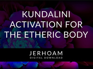 Kundalini Activation for the Etheric Body