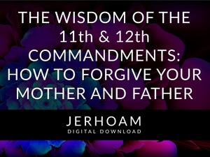 The Wisdom of the 11th & 12th Commandments: How to Forgive Your Mother & Father