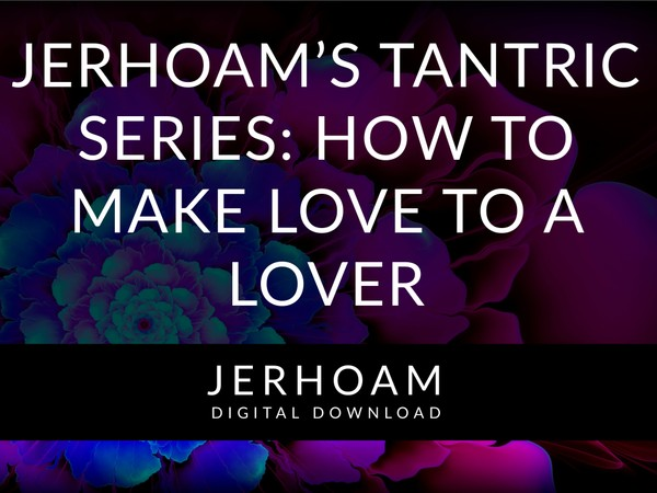 Jerhoam's Tantric Series: How to Make Love to a Lover