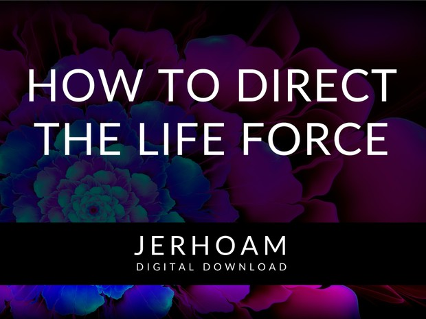 JERHOAM  |  How to Direct the Life Force