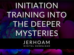 JERHOAM     Initiation Training into the Deeper Mysteries