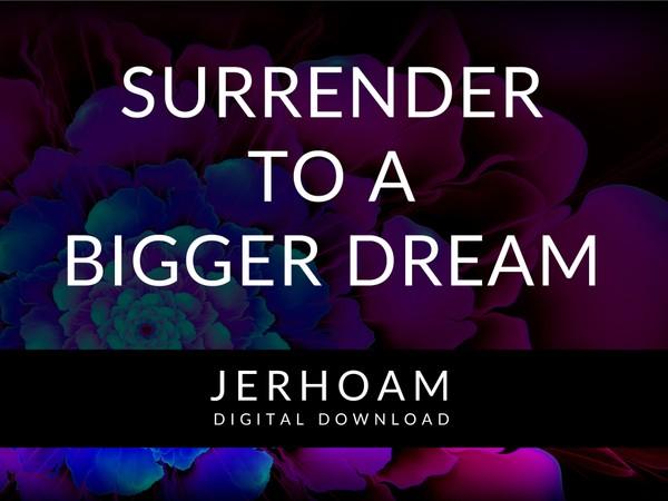 JERHOAM  |  Surrender to a Bigger Dream