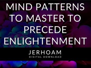 JERHOAM  |  Mind Patterns to Master to Precede Enlightenment