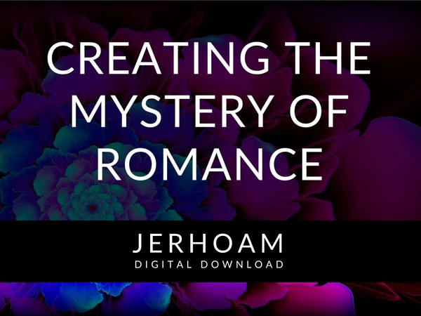 JERHOAM  |  Creating the Mystery of Romance without Losing Yourself and Becoming Neurotic