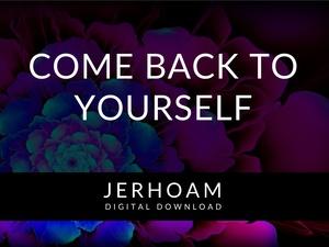 JERHOAM | Come Back to Yourself