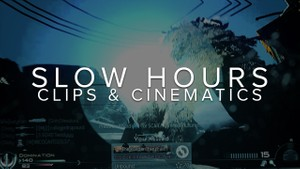 SLOW HOURS - Clips & Cinematics