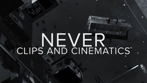 NEVER - Clips and Cinematics.