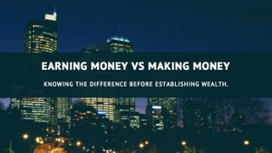 Earning Money vs Making Money