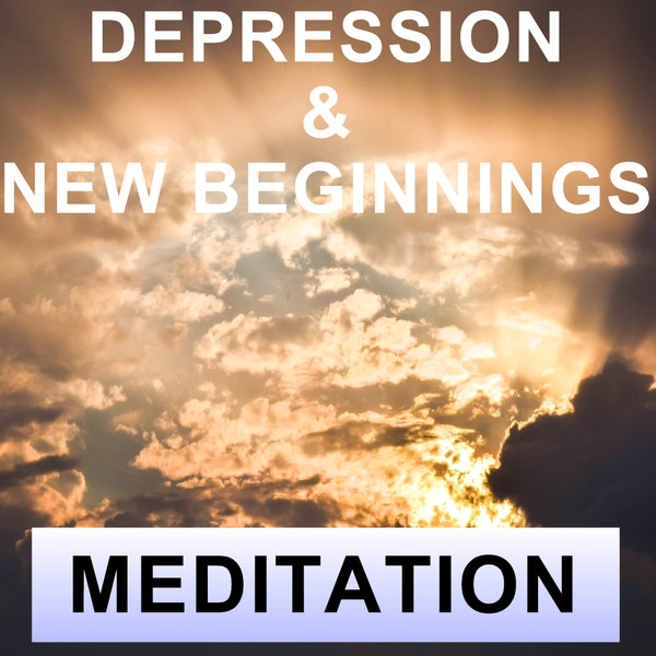 Depression and new beginnings meditation
