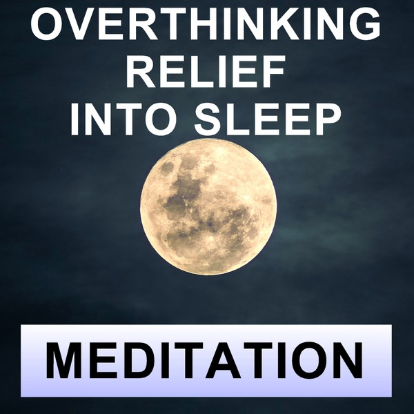 Overthinking relief and deep sleep meditation