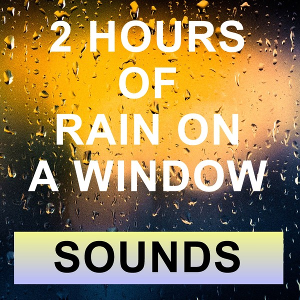 2 Hours rain on a window sound for sleep