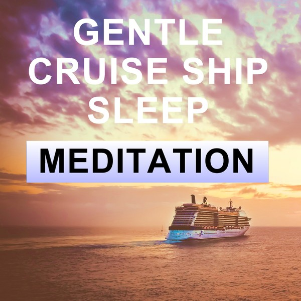 Gentle Cruise ship sleep meditation