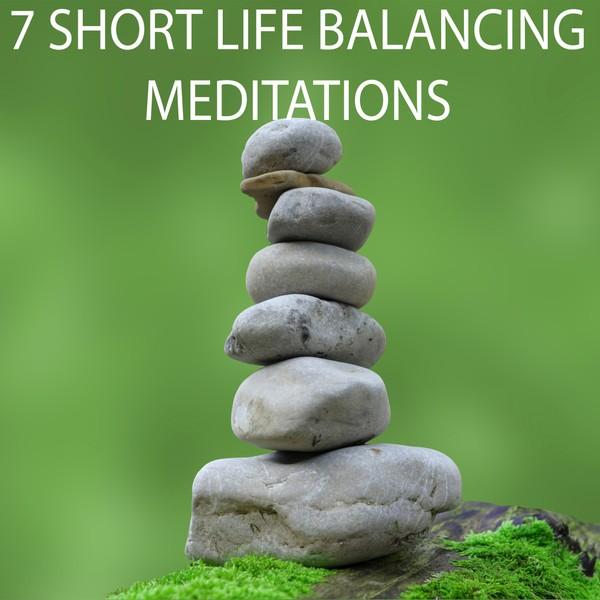 7 Short Life Balancing Meditations