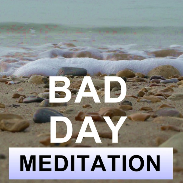 Bad day meditation